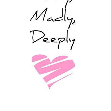 Truly, Madly, Deeply by alyg1d