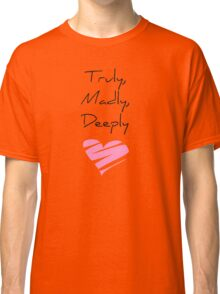 Truly, Madly, Deeply Classic T-Shirt