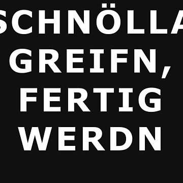 Schnölla grab, get ready. - dialect dialect saying by Myriala