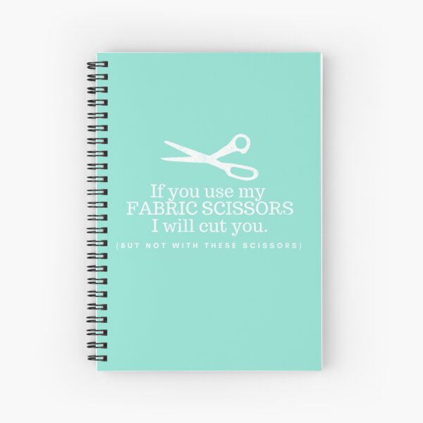 Don't Touch My Fabric Scissors! Spiral Notebook