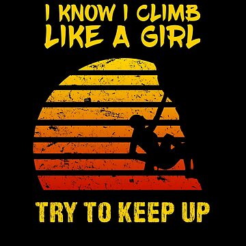 Climbing Like A Girl - Try To Keep Up With Sport Climber Bouldering Vintage Retro by Basti09