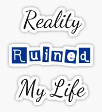 Reality Ruined My Life Sticker