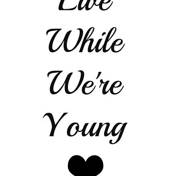 Live While We're Young by alyg1d