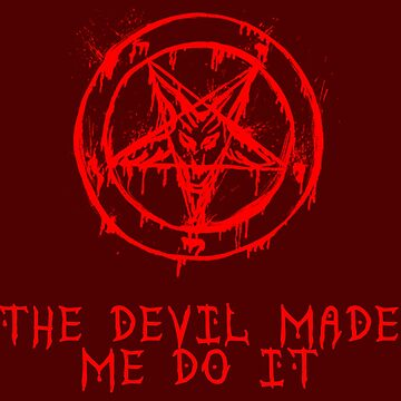 The Devil made me do it by markstones