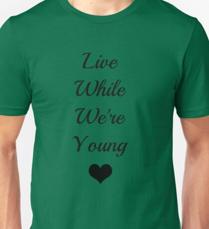 Live While We're Young Unisex T-Shirt