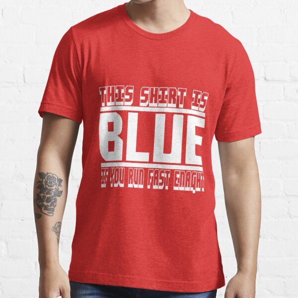 This Shirt Is Blue If You Run Fast Enough Science T-Shirt Essential T-Shirt