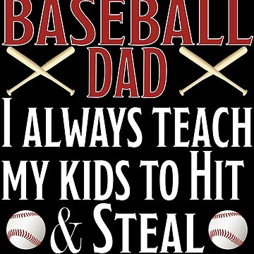 Baseball Dad Funny Design - Baseball Dads I Always Teach My Kids To Hit And Steal by kudostees
