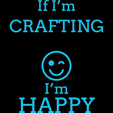 Happy Crafting T Shirts. Best Gifts for Crafters. by Bronby