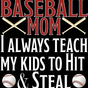 Baseball Mom Funny Design - Baseball Mom I Always Teach My Kids To Hit And Steal by kudostees