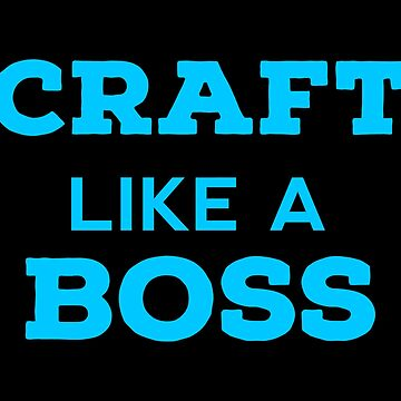 MY BOSS Crafting T Shirts. Nice Gifts Ideas for Crafters. by Bronby
