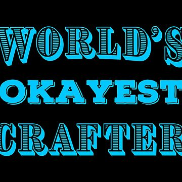 OKAY Crafting T Shirts Funny Gag Gifts for Crafters Joke by Bronby
