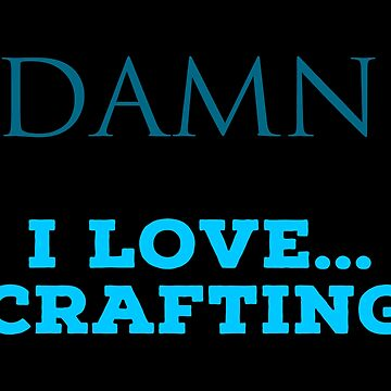 Crafting Fans T Shirts. Cool Cute Gifts Ideas for Crafters. by Bronby