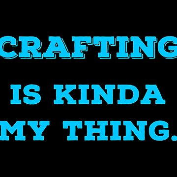 Crafting is my thing T Shirts Gifts for Crafters. by Bronby