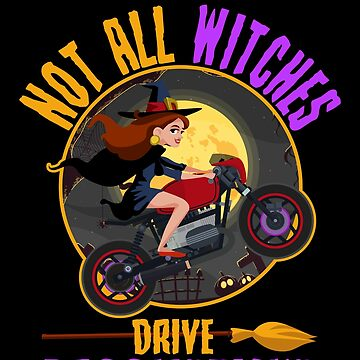 Not All Witches Drive Broomsticks Motorcycle Funny by BUBLTEES