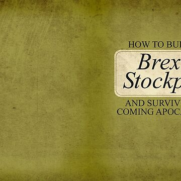 How to Build a Brexit Stockpile by JezWeCan