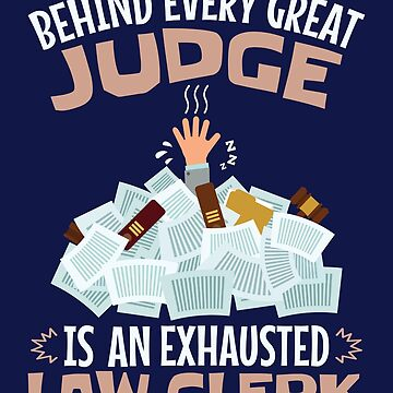 Behind Every Successful Judge Is An Exhausted Law Clerk by jaygo