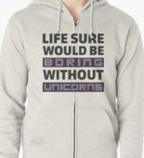 Life Sure Would Be Boring Without Unicorns Zipped Hoodie