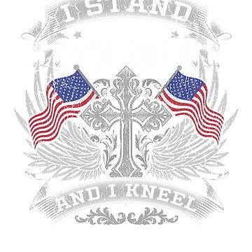 I Stand For The Flag and Kneel for God by frittata