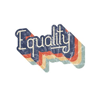 Equality Vintage Distressed Washed and Worn Equality Retro Font Shirt by goodfriendkyle