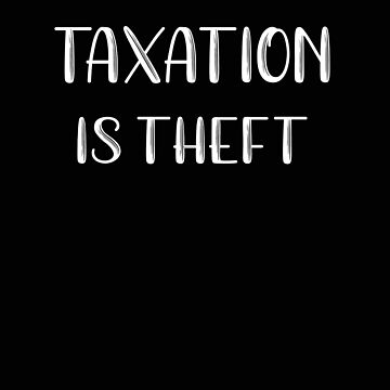 Political Taxation is Theft by stacyanne324