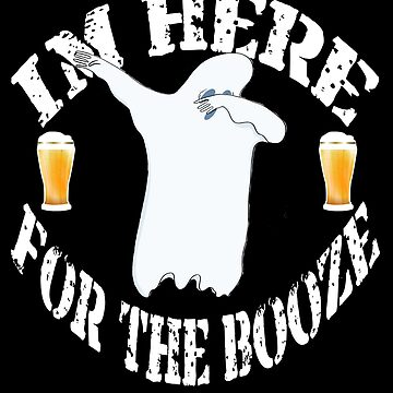 Funny Dabbing Halloween Ghost I'm Just Here For The Booze. Beer Lover Gift by galleryOne