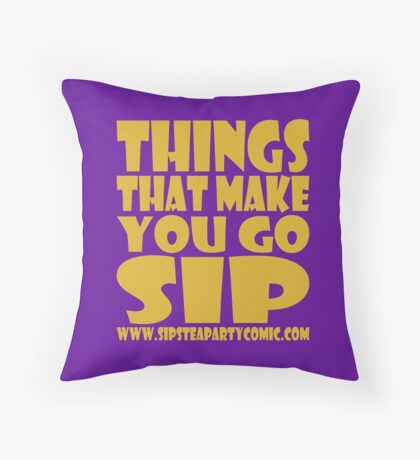 STPC: Things That Make You Go Sip 1.0 Throw Pillow