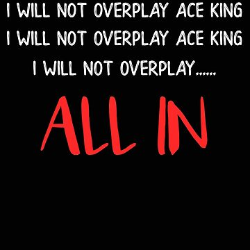 Poker I Will Not Overplay Ace King All In Funny Poker Player by stacyanne324