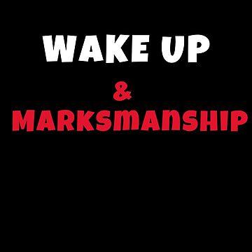 Wake up and markmanship Activities Hobbies Tshirt by we1000