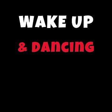 Wake up and dancing Activities Hobbies Tshirt by we1000