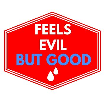 FEEL'S EVIL BUT GOOD by phys