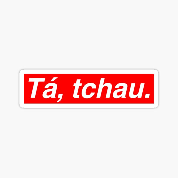 Brazilian Fashion Shirt - Ta, tchau (Ok, Bye) Sticker