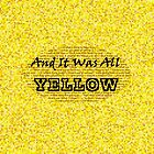 And It Was All Yellow by jeremygwa