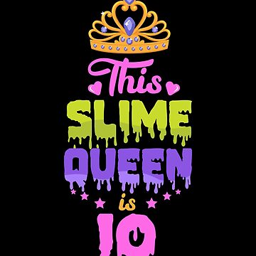 This Slime Queen Is 10, Slime Queen 10th, Girls Slime Queen, Slime Gift by Designs4Less