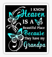 I Know Heaven Is A Beautiful Place Because They Have My Grandpa...T Shirt - in loving memory of Grandpa In Heaven Sticker