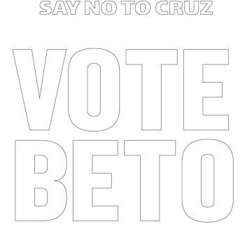 #TrueToForm - No to Cruz, Let's Vote Beto by TurboRights