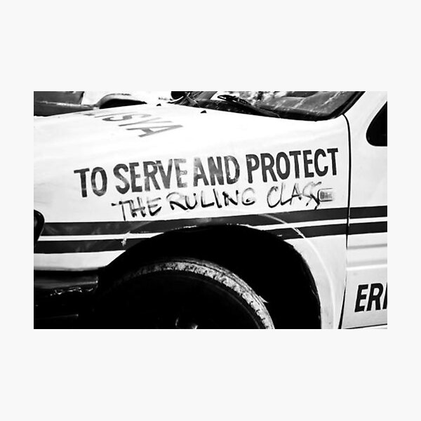 To Serve and Protect The Ruling Class Photographic Print