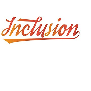 Great for all occassions Inclusion Tee Inclusion by Customdesign200