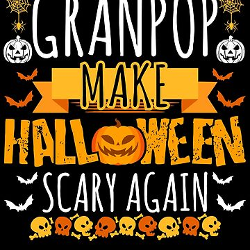 Granpop Make Halloween Scary Again t-shirt by BBPDesigns