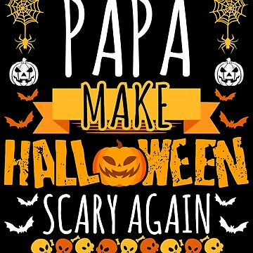 Papa Make Halloween Scary Again t-shirt by BBPDesigns