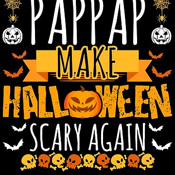 Pappap Make Halloween Scary Again t-shirt by BBPDesigns