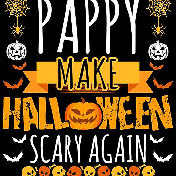 Pappy Make Halloween Scary Again t-shirt by BBPDesigns
