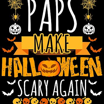 Paps Make Halloween Scary Again t-shirt by BBPDesigns