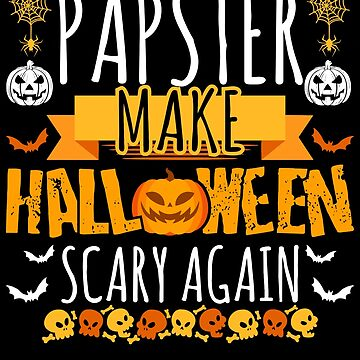 Papster Make Halloween Scary Again t-shirt by BBPDesigns