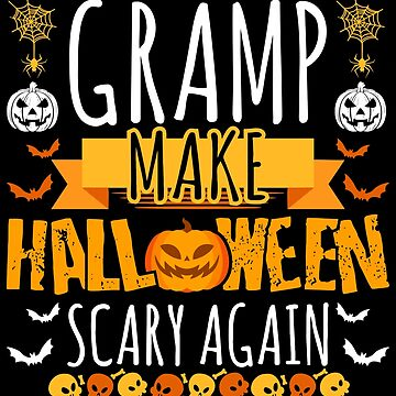Gramp Make Halloween Scary Again t-shirt by BBPDesigns