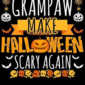 Grampaw Make Halloween Scary Again t-shirt by BBPDesigns