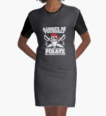Pirate Funny Design - Always Be Yourself Unless You Could Be A Pirate Then Always Be A Pirate Graphic T-Shirt Dress
