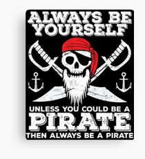 Pirate Funny Design - Always Be Yourself Unless You Could Be A Pirate Then Always Be A Pirate Canvas Print