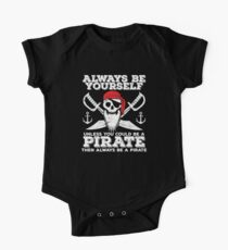 Pirate Funny Design - Always Be Yourself Unless You Could Be A Pirate Then Always Be A Pirate One Piece - Short Sleeve