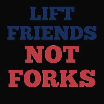 Lift Friends Not Forks by 64thMixUp