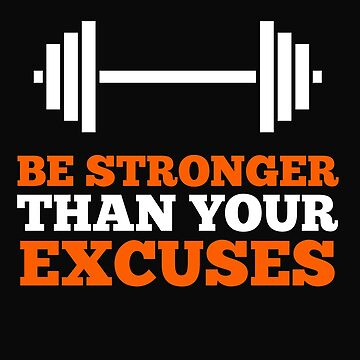 Be Stronger Than Your Excuses by 64thMixUp